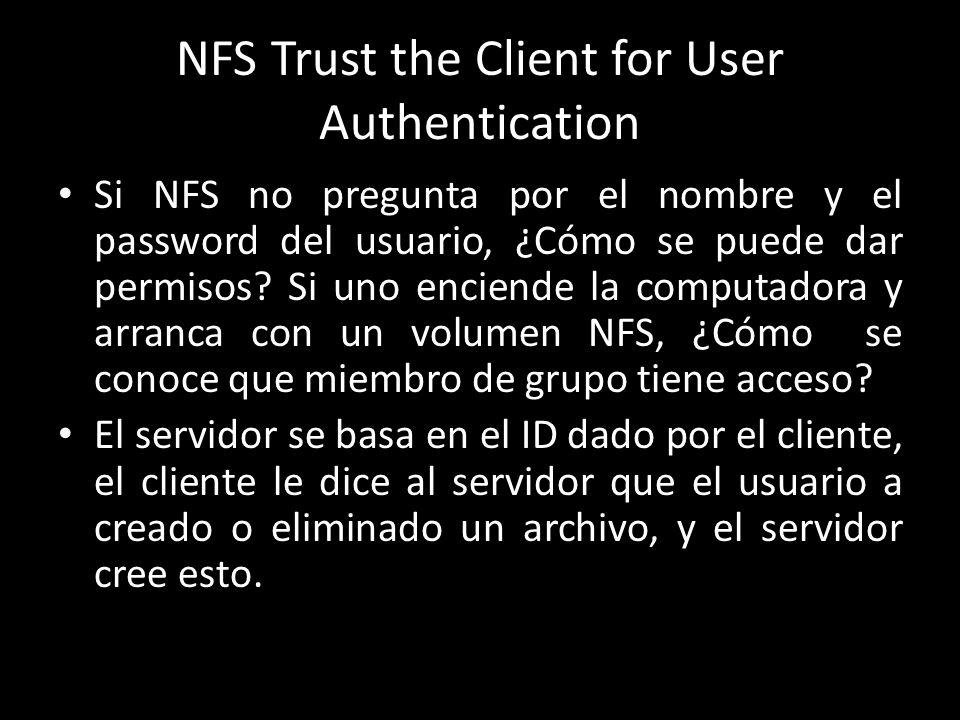 NFS Trust the Client for User Authentication Si NFS no pregunta por el nombre y el password del usuario, ¿Cómo se puede dar permisos.