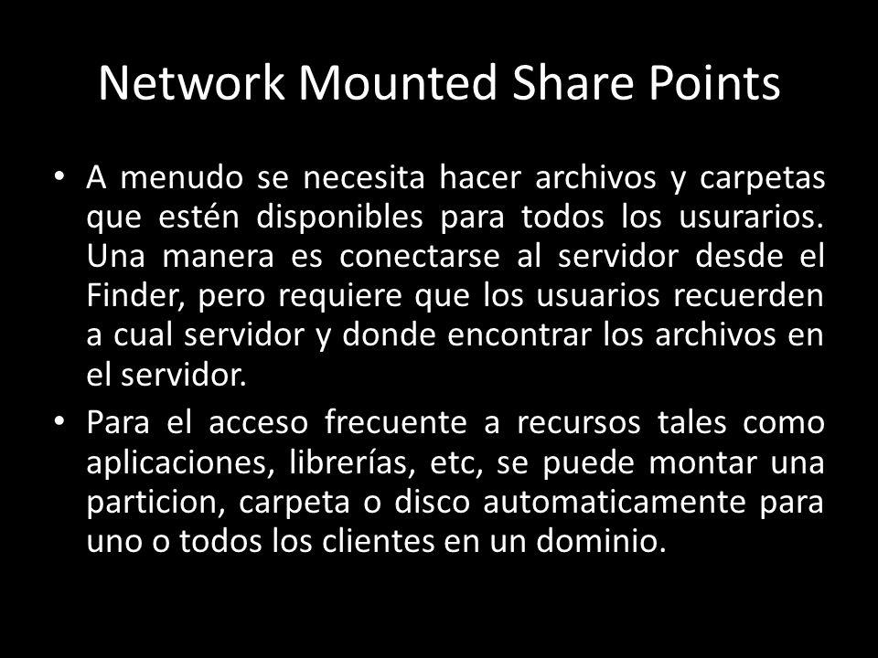 Network Mounted Share Points A menudo se necesita hacer archivos y carpetas que estén disponibles para todos los usurarios.