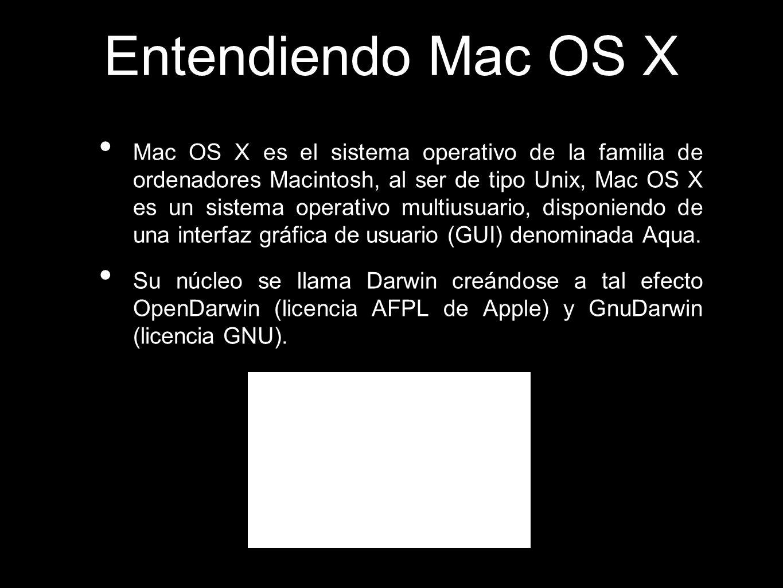 Entendiendo Mac OS X Mac OS X es el sistema operativo de la familia de ordenadores Macintosh, al ser de tipo Unix, Mac OS X es un sistema operativo mu