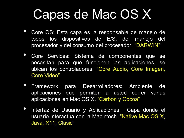 Evolución del Sistema Mac OS X Las diferentes versiones de Mac OS X van apodadas con los nombres de grandes felinos en inglés: Mac OS X Cheeta v10.0 (Guepardo) Mac OS X Puma v10.1 Mac OS X Jaguar v10.2 Mac OS X Leopard v10.3 Mac OS X Tiger v10.4 En octubre del 2007 se lanzará oficialmente el nuevo Mac OS X Leopard en su versión 10.5