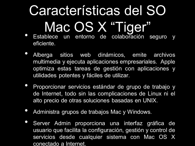 Características del SO Mac OS X Tiger Aprovechar la potente aplicación Workgroup Manager, una herramienta fácil de usar para configurar cuentas de usuario, definir grupos y administrar recursos informáticos en entornos de red basados en directorios.