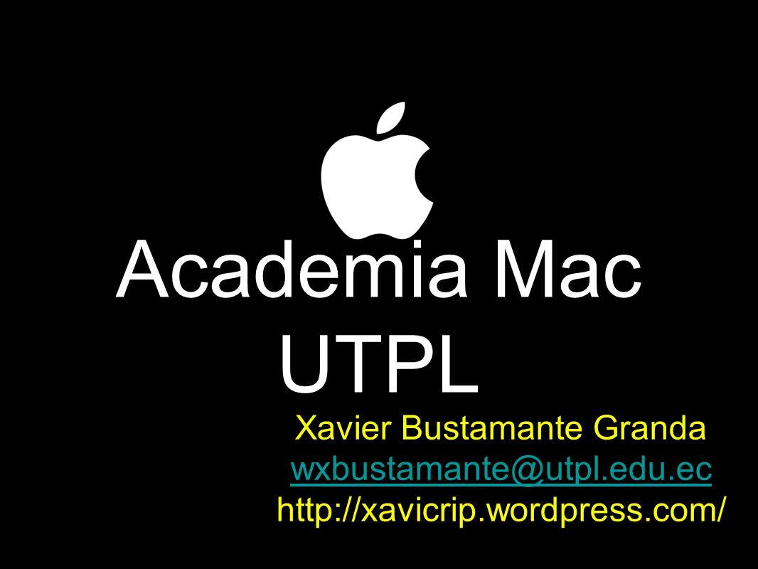 Academia Mac UTPL Xavier Bustamante Granda wxbustamante@utpl.edu.ec http://xavicrip.wordpress.com/