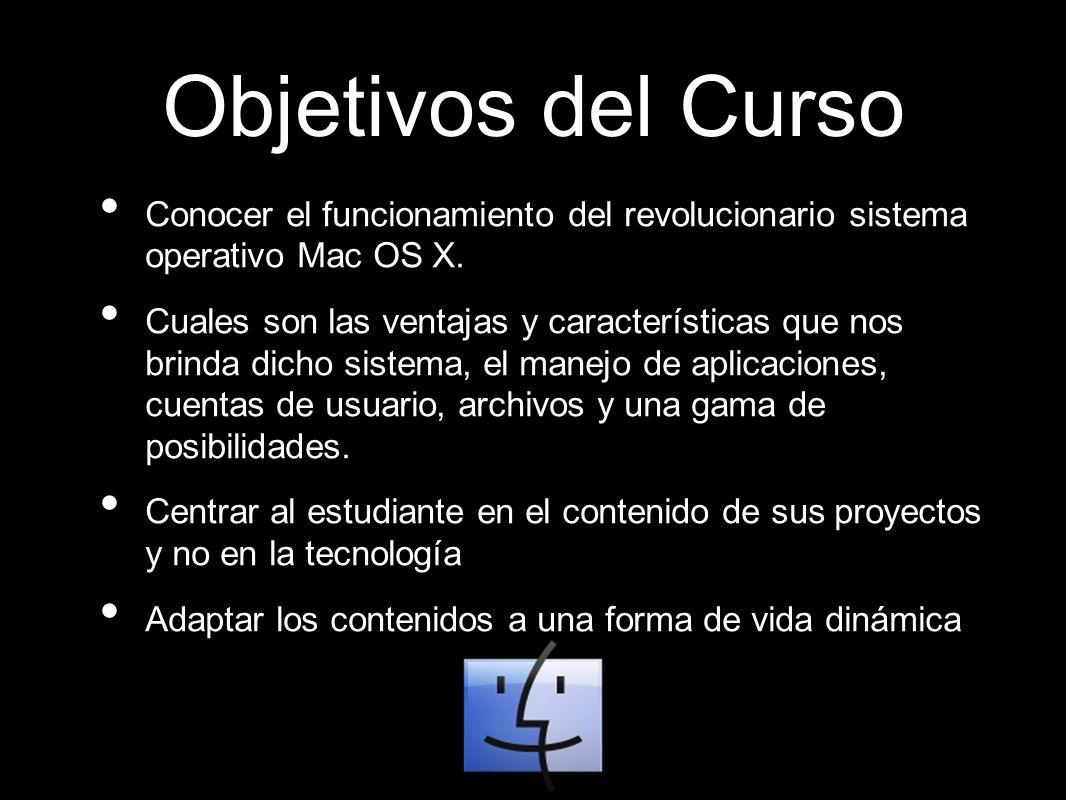 Objetivos del Curso Conocer el funcionamiento del revolucionario sistema operativo Mac OS X.