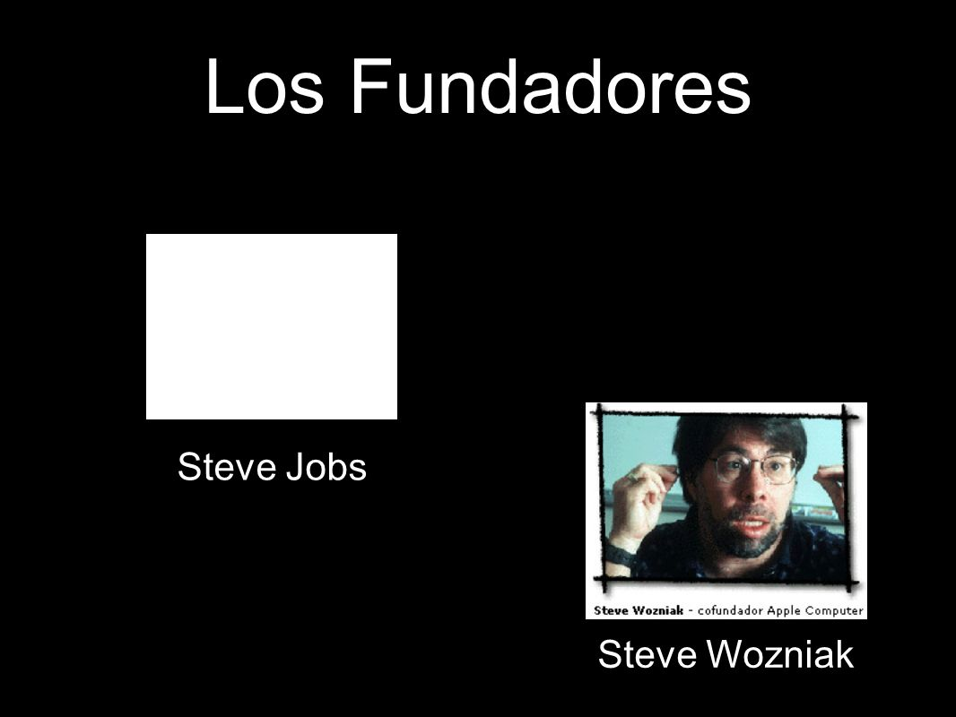Los Fundadores Steve Jobs Steve Wozniak