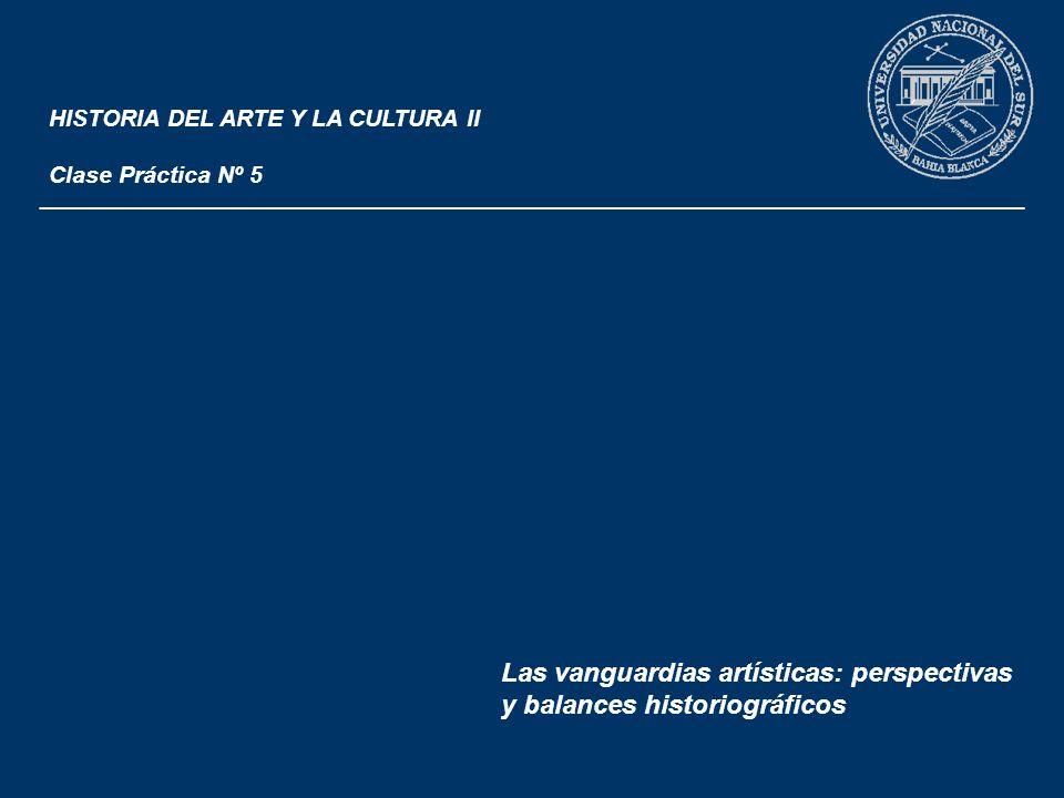 HISTORIA DEL ARTE Y LA CULTURA II Clase Práctica Nº 5 ___________________________________________________________________ Las vanguardias artísticas: