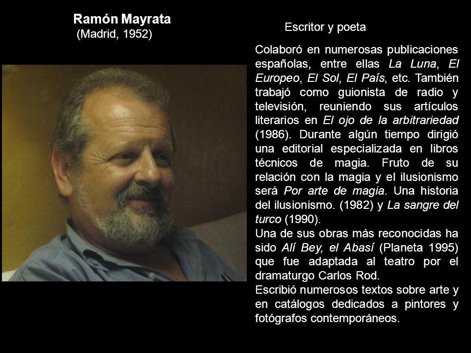 Ramón Mayrata (Madrid, 1952) Escritor y poeta Colaboró en numerosas publicaciones españolas, entre ellas La Luna, El Europeo, El Sol, El País, etc. Ta
