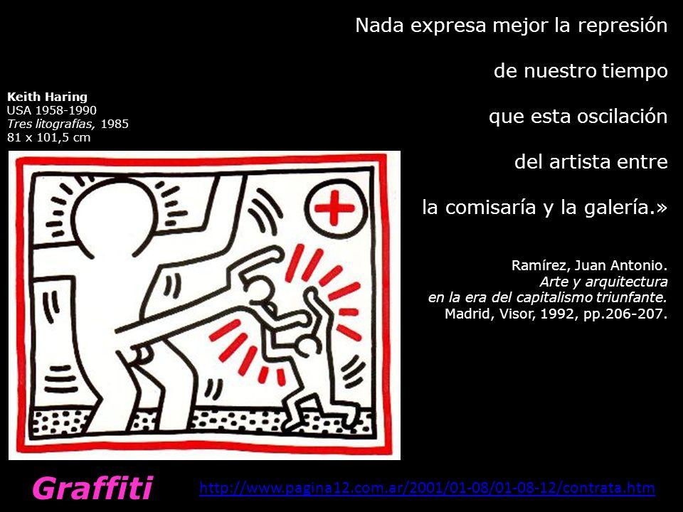 Keith Haring USA 1958-1990 Tres litografías, 1985 81 x 101,5 cm Graffiti Nada expresa mejor la represión de nuestro tiempo que esta oscilación del art