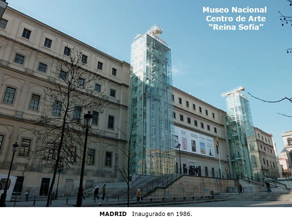 Museo Nacional Centro de Arte Reina Sofía MADRID Inaugurado en 1986.