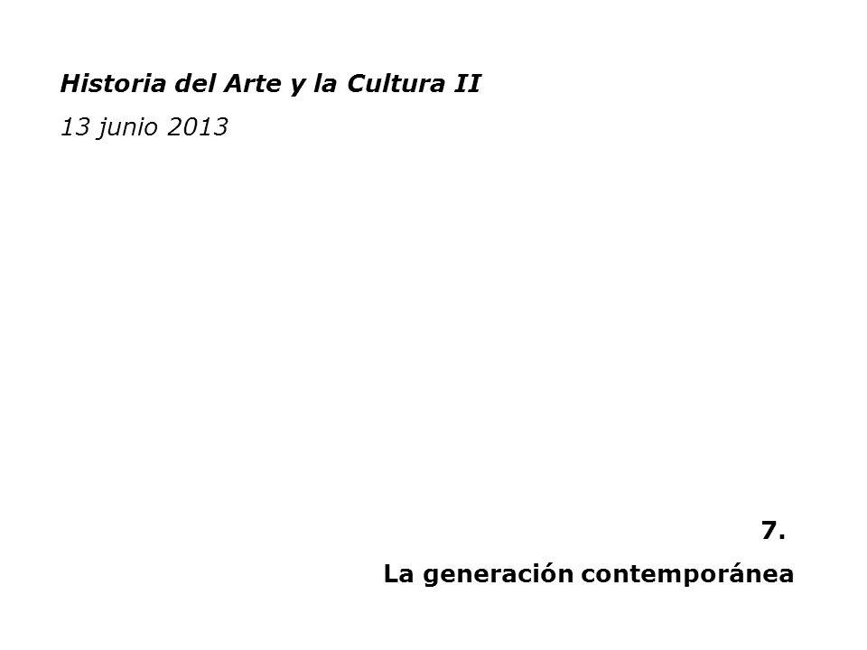 Historia del Arte y la Cultura II 13 junio 2013 7. La generación contemporánea