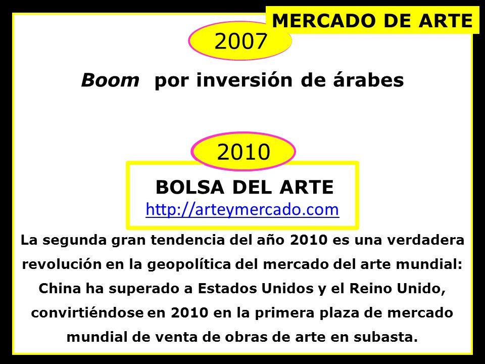 2007 Boom por inversión de árabes 2010 BOLSA DEL ARTE http://arteymercado.com La segunda gran tendencia del año 2010 es una verdadera revolución en la