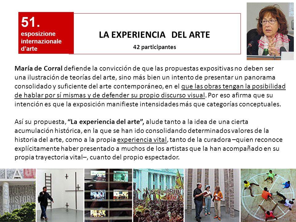 LA EXPERIENCIA DEL ARTE 42 participantes María de Corral defiende la convicción de que las propuestas expositivas no deben ser una ilustración de teor