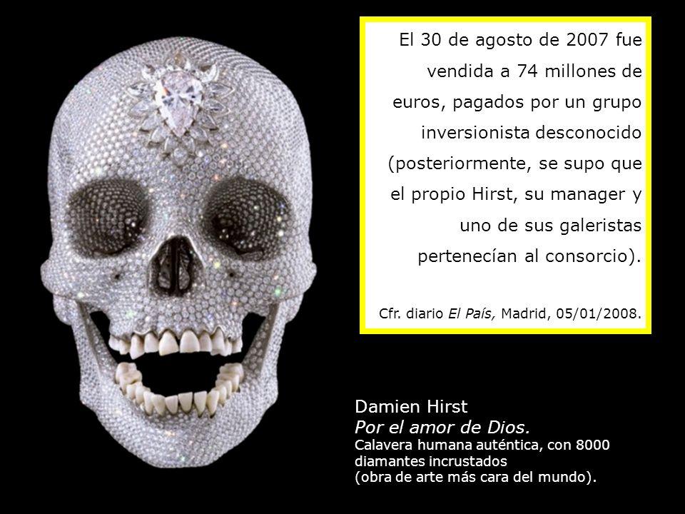 Damien Hirst Por el amor de Dios. Calavera humana auténtica, con 8000 diamantes incrustados (obra de arte más cara del mundo). El 30 de agosto de 2007