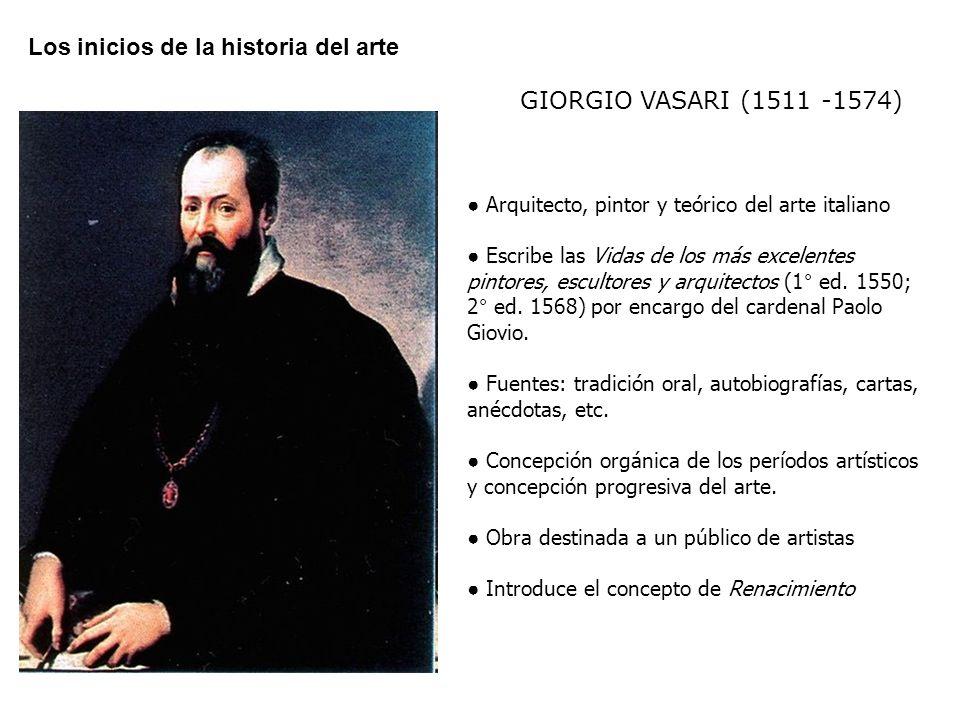 Los inicios de la historia del arte GIORGIO VASARI GIORGIO VASARI (1511 -1574) Arquitecto, pintor y teórico del arte italiano Escribe las Vidas de los