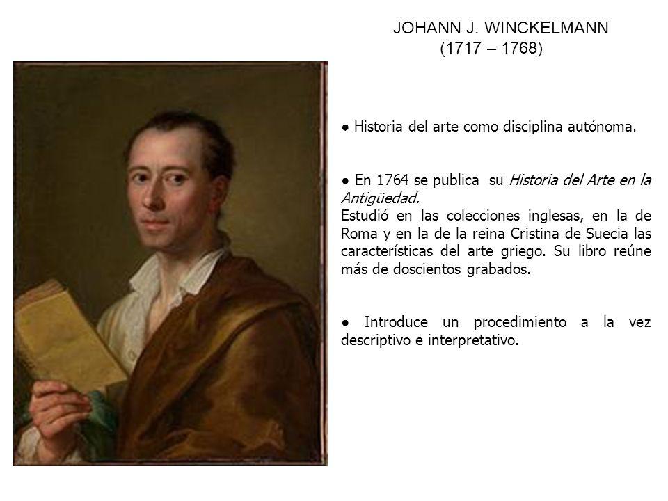 JOHANN J. WINCKELMANN (1717 – 1768) Historia del arte como disciplina autónoma. En 1764 se publica su Historia del Arte en la Antigüedad. Estudió en l