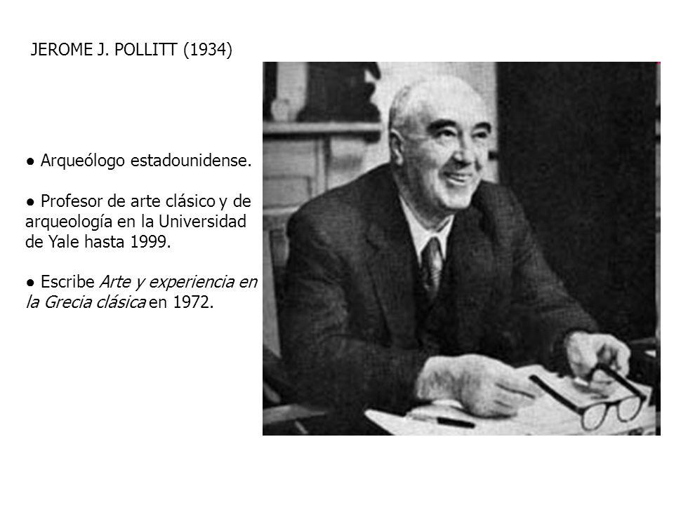 JEROME J. POLLITT (1934) Arqueólogo estadounidense. Profesor de arte clásico y de arqueología en la Universidad de Yale hasta 1999. Escribe Arte y exp