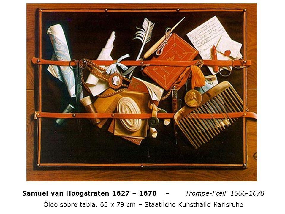 Samuel van Hoogstraten 1627 – 1678 – Trompe-l´œil 1666-1678 Óleo sobre tabla. 63 x 79 cm – Staatliche Kunsthalle Karlsruhe