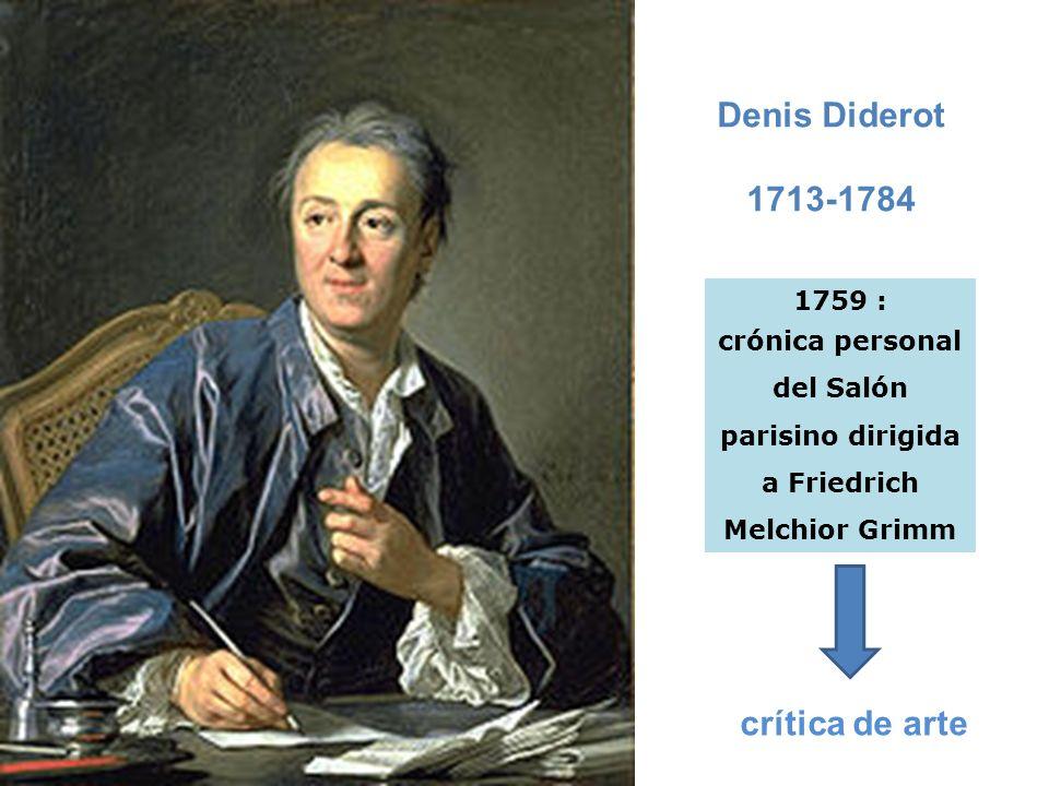 Denis Diderot 1713-1784 1759 : crónica personal del Salón parisino dirigida a Friedrich Melchior Grimm crítica de arte