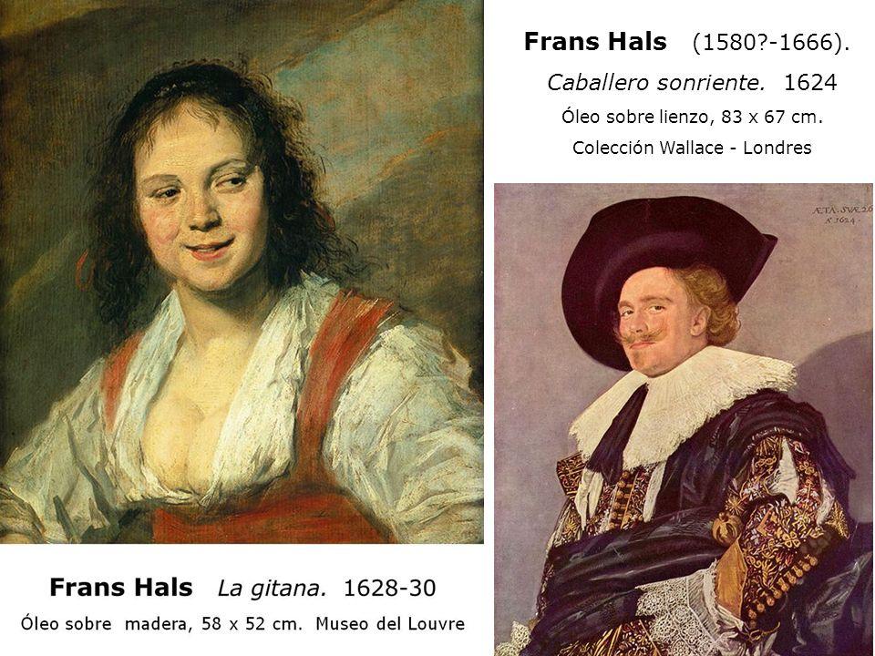 Frans Hals (1580?-1666). Caballero sonriente. 1624 Óleo sobre lienzo, 83 x 67 cm. Colección Wallace - Londres encargo Frans Hals La gitana. 1628-30 Ól