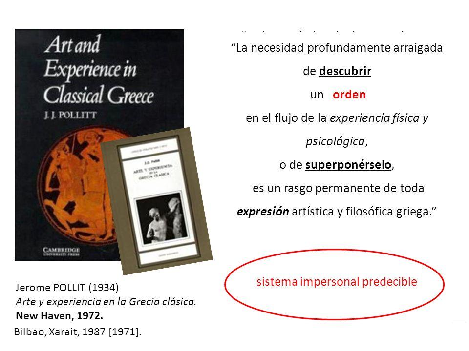 Jerome POLLIT (1934) Arte y experiencia en la Grecia clásica. New Haven, 1972. 15 gran sistema impersonal pero predecible Bilbao, Xarait, 1987 [1971].