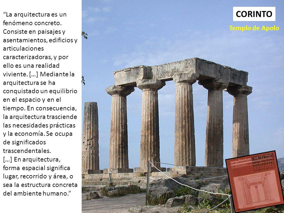 CORINTO Templo de Apolo La arquitectura es un fenómeno concreto.