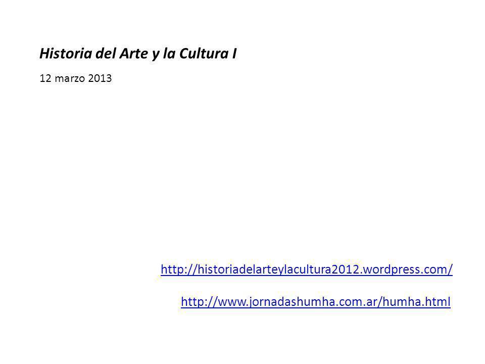 http://historiadelarteylacultura2012.wordpress.com/ http://www.jornadashumha.com.ar/humha.html Historia del Arte y la Cultura I 12 marzo 2013