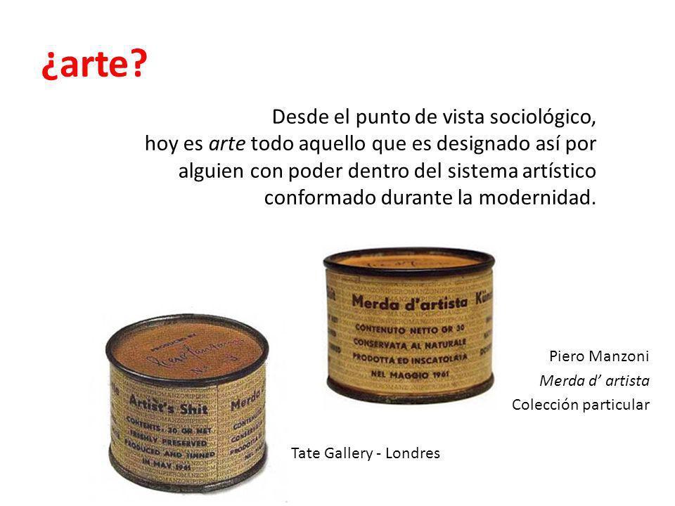 ¿arte? Piero Manzoni Merda d artista Colección particular Tate Gallery - Londres Desde el punto de vista sociológico, hoy es arte todo aquello que es