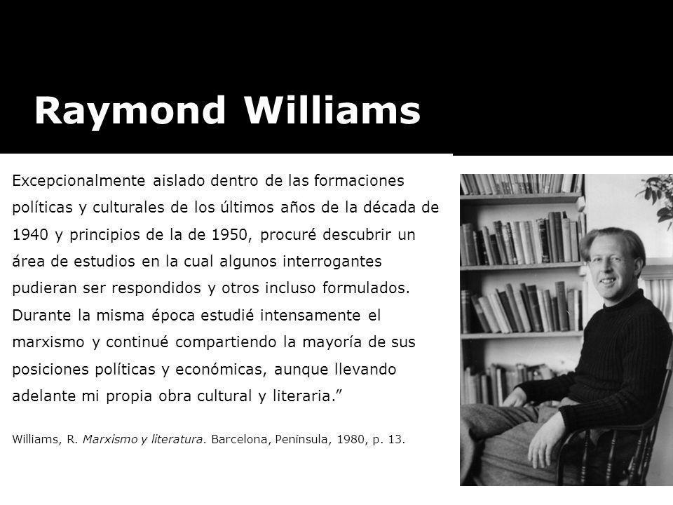 Raymond Williams Ingresa al ejército británico (1940) y participa en el frente de batalla. Terminada la II Guerra Mundial, regresa a Cambridge a final