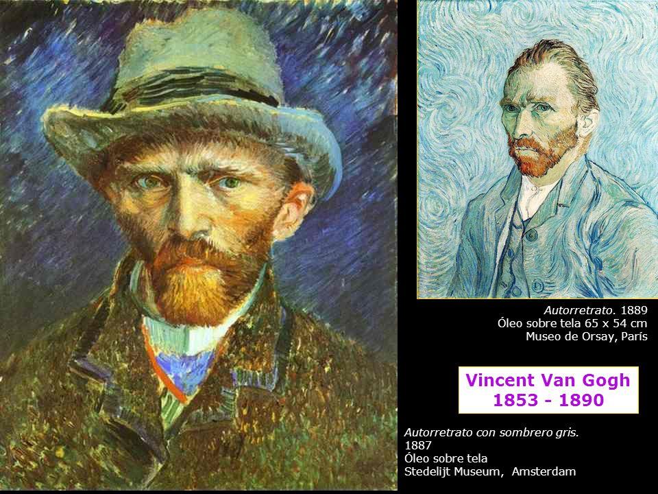 Vincent Van Gogh 1853 - 1890 Autorretrato con sombrero gris. 1887 Óleo sobre tela Stedelijt Museum, Amsterdam Autorretrato. 1889 Óleo sobre tela 65 x