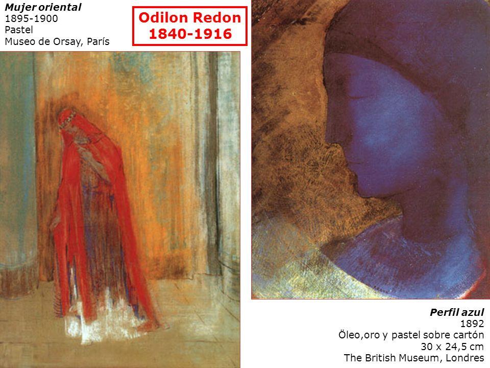 Odilon Redon 1840-1916 Perfil azul 1892 Öleo,oro y pastel sobre cartón 30 x 24,5 cm The British Museum, Londres Mujer oriental 1895-1900 Pastel Museo
