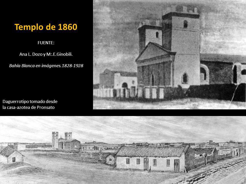 Templo de 1860 FUENTE: Ana L. Dozo y M:.E.Ginobili. Bahía Blanca en imágenes.1828-1928 Daguerrotipo tomado desde la casa-azotea de Pronsato
