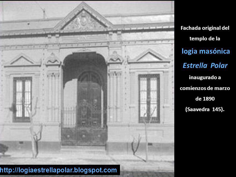 Fachada original del templo de la logia masónica Estrella Polar inaugurado a comienzos de marzo de 1890 (Saavedra 145). http://logiaestrellapolar.blog