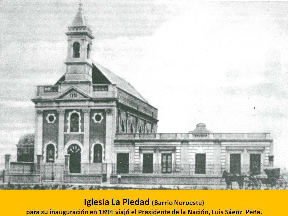 Iglesia La Piedad (Barrio Noroeste) para su inauguración en 1894 viajó el Presidente de la Nación, Luis Sáenz Peña.