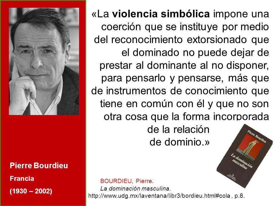«La violencia simbólica impone una coerción que se instituye por medio del reconocimiento extorsionado que el dominado no puede dejar de prestar al do