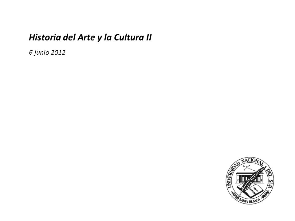 Historia del Arte y la Cultura II 2 junio 2011 Historia del Arte y la Cultura II 6 junio 2012