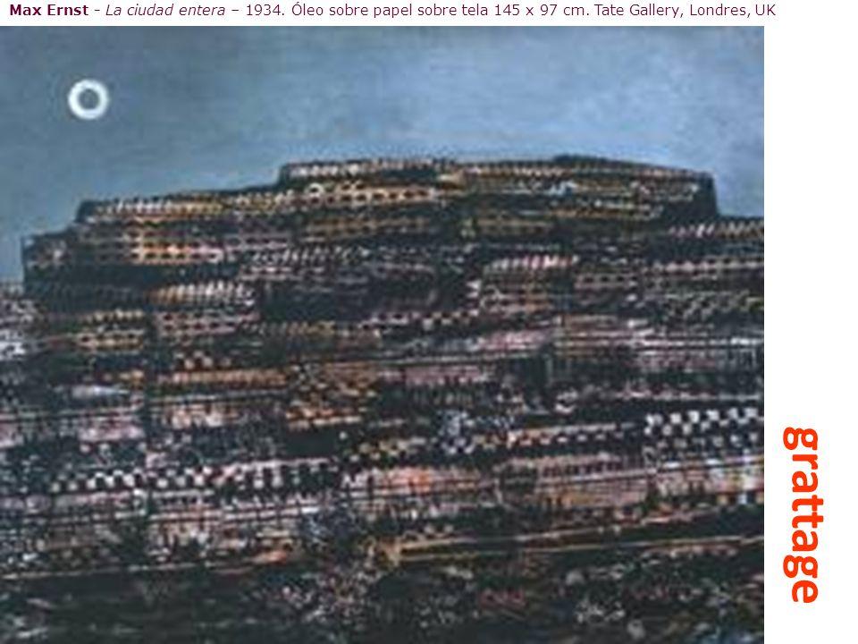 Max Ernst - La ciudad entera – 1934. Óleo sobre papel sobre tela 145 x 97 cm. Tate Gallery, Londres, UK grattage