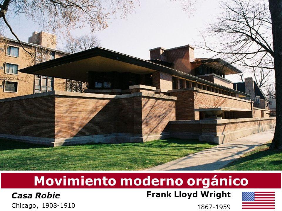 Casa Robie Chicago, 1908-1910 Frank Lloyd Wright 1867-1959 Movimiento moderno orgánico