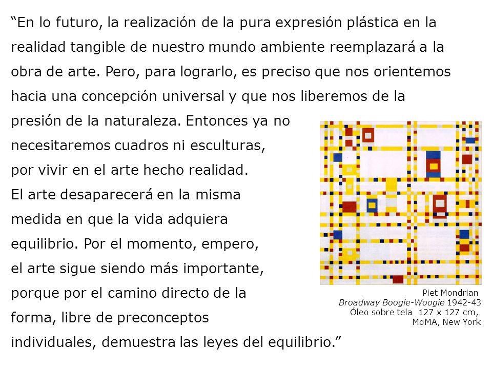 Piet Mondrian Broadway Boogie-Woogie 1942-43 Óleo sobre tela 127 x 127 cm, MoMA, New York En lo futuro, la realización de la pura expresión plástica e
