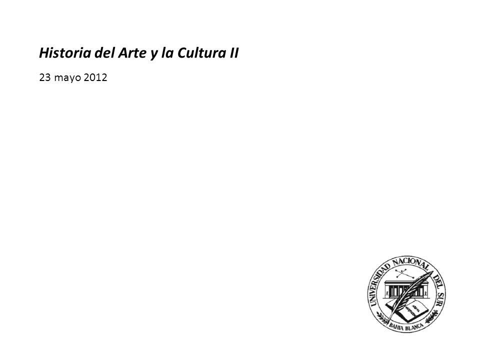 Historia del Arte y la Cultura II 23 mayo 2012