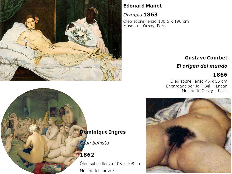 Gustave Courbet El origen del mundo 1866 Óleo sobre lienzo 46 x 55 cm Encargada por Jalil-Bel – Lacan Museo de Orsay – París Edouard Manet Olympia 186