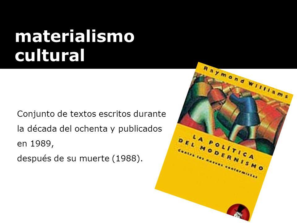 materialismo cultural Conjunto de textos escritos durante la década del ochenta y publicados en 1989, después de su muerte (1988).