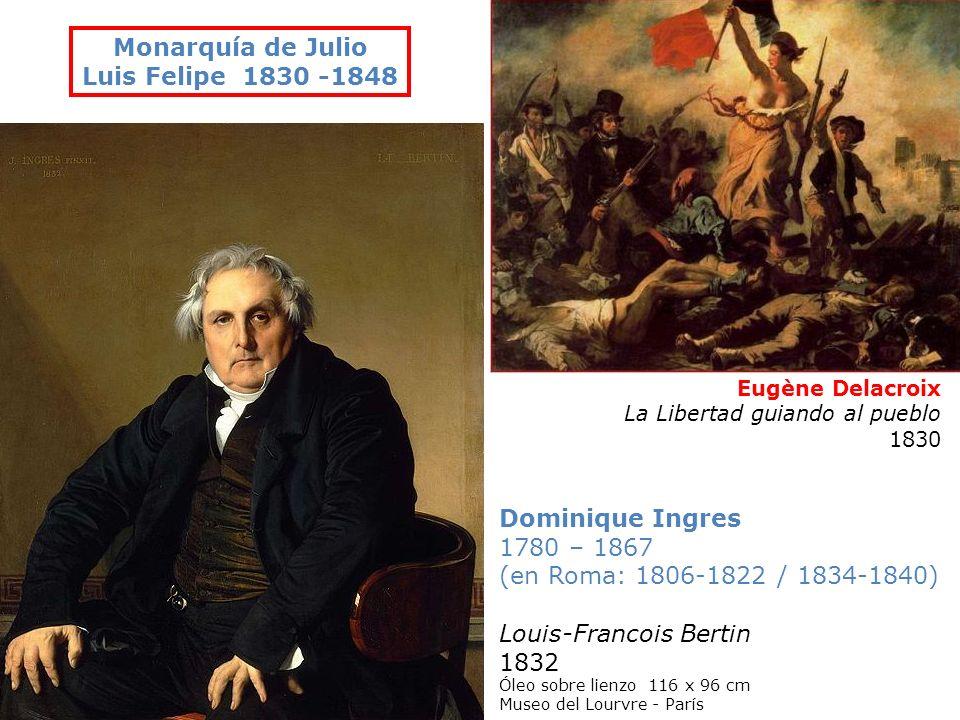 Eugène Delacroix La Libertad guiando al pueblo 1830 Dominique Ingres 1780 – 1867 (en Roma: 1806-1822 / 1834-1840) Louis-Francois Bertin 1832 Óleo sobr
