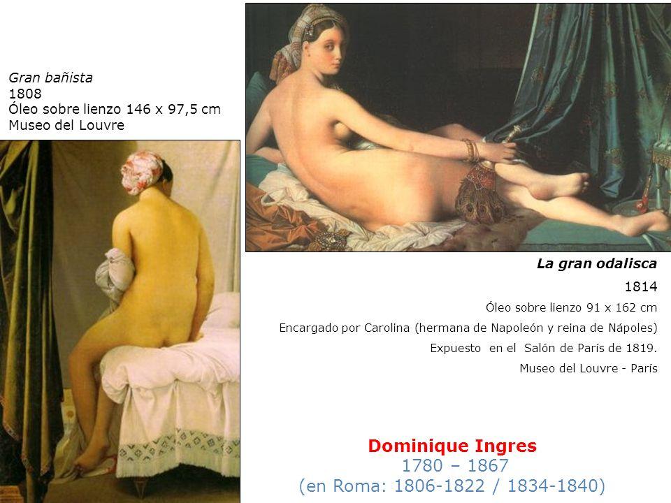 Dominique Ingres 1780 – 1867 (en Roma: 1806-1822 / 1834-1840) Gran bañista 1808 Óleo sobre lienzo 146 x 97,5 cm Museo del Louvre La gran odalisca 1814