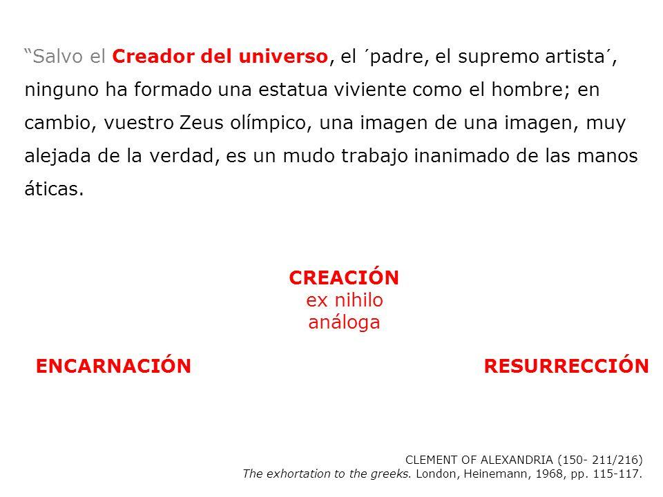 Salvo el Creador del universo, el ´padre, el supremo artista´, ninguno ha formado una estatua viviente como el hombre; en cambio, vuestro Zeus olímpic