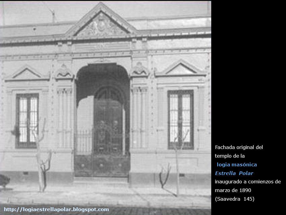 Fachada original del templo de la logia masónica Estrella Polar inaugurado a comienzos de marzo de 1890 (Saavedra 145) http://logiaestrellapolar.blogs