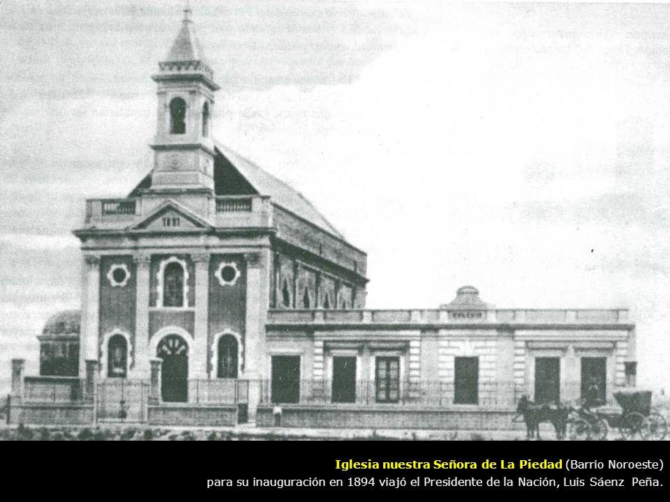 Iglesia nuestra Señora de La Piedad (Barrio Noroeste) para su inauguración en 1894 viajó el Presidente de la Nación, Luis Sáenz Peña.