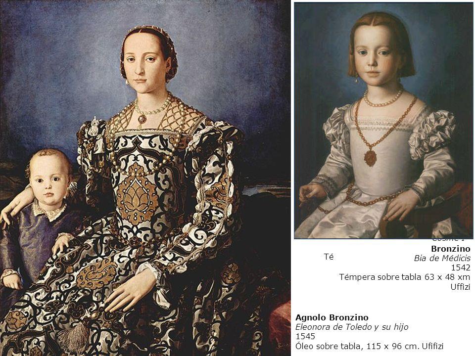 A. Bronzino Cosme I 1545 Témpera sobre madera 74 x 58 cm Uffizi, Florencia Agnolo Bronzino Eleonora de Toledo y su hijo 1545 Óleo sobre tabla, 115 x 9