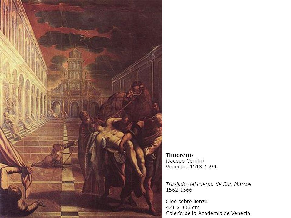 Tintoretto (Jacopo Comin) Venecia, 1518-1594 Traslado del cuerpo de San Marcos 1562-1566 Óleo sobre lienzo 421 x 306 cm Galería de la Academia de Venecia