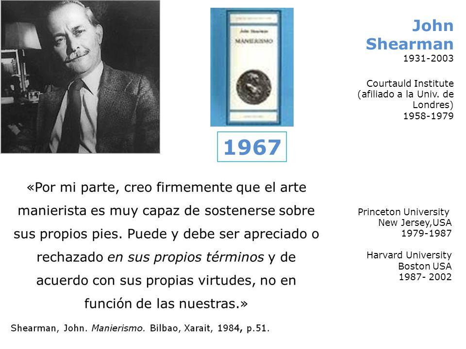 John Shearman 1931-2003 Courtauld Institute (afiliado a la Univ. de Londres) 1958-1979 Princeton University New Jersey,USA 1979-1987 Harvard Universit