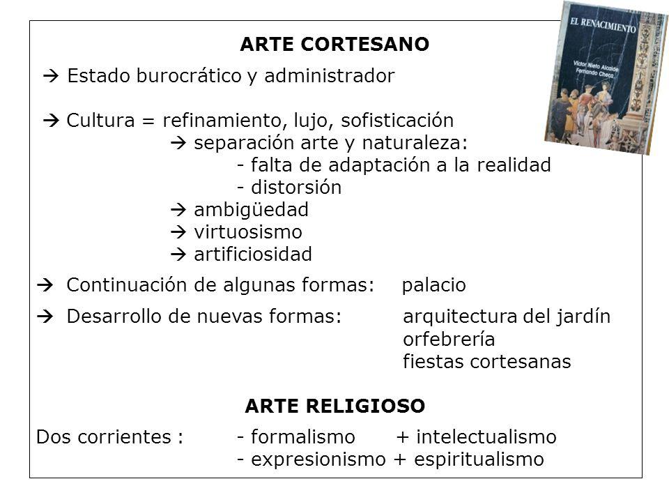 ARTE CORTESANO Estado burocrático y administrador Cultura = refinamiento, lujo, sofisticación separación arte y naturaleza: - falta de adaptación a la