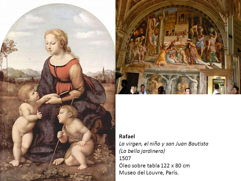 Rafael La virgen, el niño y san Juan Bautista (La bella jardinera) 1507 Óleo sobre tabla 122 x 80 cm Museo del Louvre, París.